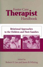 Foster Care Therapist Handbook: Relational Approaches to the Children and Their Families