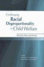 Challenging Racial Disproportionality in Child Welfare: Research, Policy & Practice