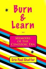 Burn & Learn or Memoirs of the Cenozoic Era