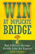 Win at Duplicate Bridge: Bid Difficult Bridge Hands Like an Expert