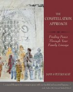 THE CONSTELLATION APPROACH Finding Peace Through Your Family Lineage