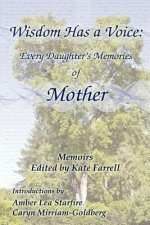 Wisdom Has a Voice: Every Daughter's Memories of Mother