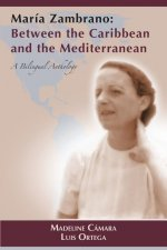 Maria Zambrano: Between the Caribbean and the Mediterranean. a Bilingual Anthology (PB)