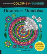 Brilliantly Vivid Color-By-Number: Flowers and Mandalas: Guided Coloring for Creative Relaxation--30 Original Designs + 4 Full-Color Bonus Prints--Eas
