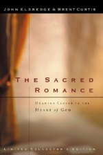 Sacred Romance: Drawing Closer to the Heart of God