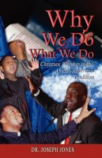 Why We Do What We Do: Christian Worship in the African American Tradition