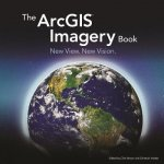 The Arcgis Imagery Book: New View. New Vision.