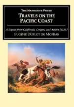 Travels on the Pacific Coast: A Report from California, Oregon, and Alaska in 1841