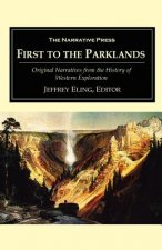 First to the Parklands: Original Narratives from the History of Western Exploration
