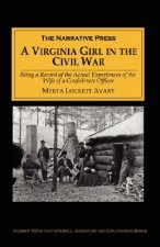 Virginia Girl in the Civil War: Being a Record of the Actual Experiences of the Wife of a Confederate Officer