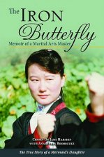 The Iron Butterfly: Memoir of a Martial Arts Master: The True Story of a Mermaid's Daughter
