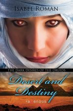 Dark Desires of the Druids: Desert & Destiny: A Ravenous Romance