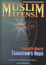 Muslim Teens: Today's Worry, Tomorrow's Hope: A Practical Islamic Parenting Guide