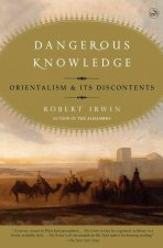 Dangerous Knowledge: Orientalism and Its Discontents