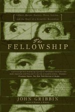 The Fellowship: Gilbert, Bacon, Harvey, Wren, Newton, and the Story of a Scientific Revolution