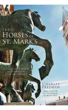 The Horses of St Mark's: A Story of Triumph in Byzantium, Paris and Venice