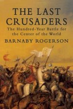 The Last Crusaders: The Hundred-Year Battle for the Centre of the World