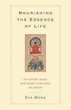Nourishing the Essence of Life: The Outer, Inner, and Secret Teachings of Taoism