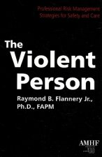 The Violent Person: Professional Risk Management Strategies for Safety and Care