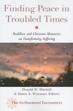 Finding Peace in Troubled Times: Buddhist and Christian Monastics on Transforming Suffering