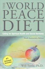 World Peace Diet (Tenth Anniversary Edition): Eating for Spiritual Health and Social Harmony