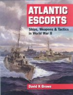 Atlantic Escorts: Ships, Weapons & Tactics in World War II