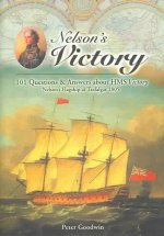 Nelson's Victory: 101 Questions and Answers about HMS Victory, Nelson's Flagship at Trafalgar 1805