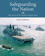 Safeguarding the Nation: The Story of the Modern Royal Navy
