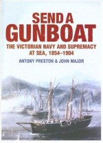 Send a Gunboat: The Victorian Navy and Supremacy at Sea, 1854-1904