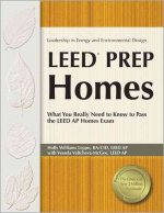 Leed Prep Homes: What You Really Need to Know to Pass the Leed AP Homes Exam