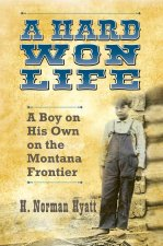 A Hard Won Life: A Boy on His Own on the Montana Frontier