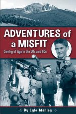 Adventures of a Misfit: Coming of Age in the 50s and 60s