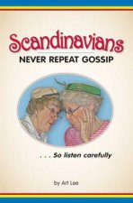 Scandinavians Never Repeat Gossip: So Listen Carefully