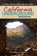 California Underground Adventures: A Guide to Caves, Mines and Lava Tubes