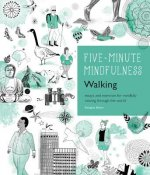 5-Minute Mindfulness: Walking: Essays and Exercises for Mindfully Moving Through the World