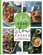 Whole Food Slow Cooked: 100 Recipes for the Slow Cooker or the Stovetop