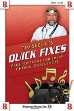 Tim Seelig's Quick Fixes: Prescriptions for Every Choral Challenge!