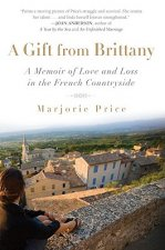 A Gift from Brittany: A Memoir of Love and Loss in the French Countryside