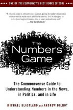 The Numbers Game: The Commonsense Guide to Understanding Numbers in the News, in Politics, and in L Ife