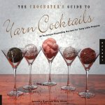 The Crocheter's Guide to Yarn Cocktails: 30 Technique-Expanding Recipes for Tasty Little Projects