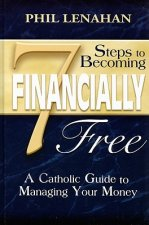 7 Steps to Becoming Financially Free: A Catholic Guide to Managing Your Money
