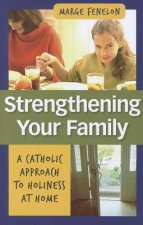 Strenghening Your Family: A Catholic Approach to Holiness at Home