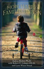How Happy Families Happen: Six Steps to Bringing Emotional and Spiritual Health Into Your Home