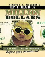 If I Had a Million Dollars: How to Achieve Financial Independence Before Your Parents Do!