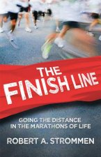 The Finish Line: Going the Distance in the Marathons of Life