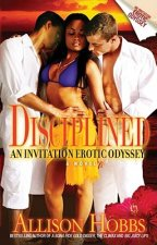 Disciplined: An Invitation Erotic Odyssey