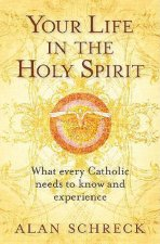 Your Life in the Holy Spirit: What Every Catholic Nees to Know and Experience