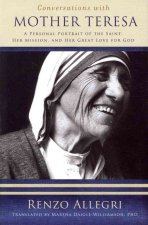 Conversations with Mother Teresa: A Personal Portrait of the Saint, Her Mission, and Her Great Love for God