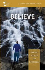 Believe!: Meeting Jesus in Scripture