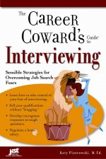 The Career Coward's Guide to Interviewing: Sensible Strategies for Overcoming Job Search Fears